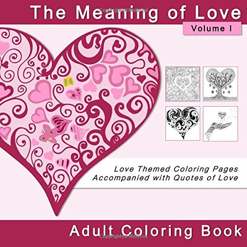 Download The Meaning of Love Adult Coloring Book: Love Themed Coloring Pages Accompanied with Quotes of Love (Coloring Books for Valentine's Day and Other Romantic Occasions) (Volume 1) ebook