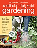 Image of Small-Plot, High-Yield Gardening: How to Grow Like a Pro, Save Money, and Eat Well by Turning Your Back (or Front or Side) Yard Into An Organic Produce Garden