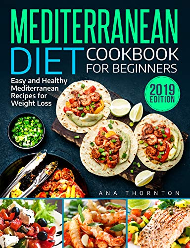 Mediterranean Diet Cookbook For Beginners: Easy and Healthy Mediterranean Recipes for Weight Loss by Ana Thornton