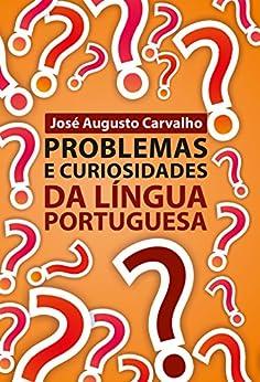 Problemas e curiosidades da língua portuguesa por [Carvalho, José Augusto]