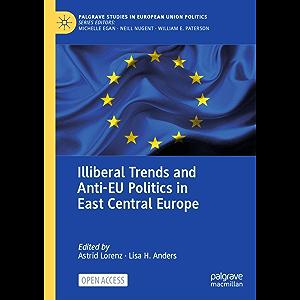 Illiberal Trends and Anti-EU Politics in East Central Europe (Palgrave Studies in European Union Politics)