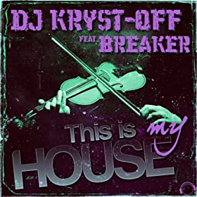 DJ Kryst-Off & Breaker-This Is My House