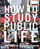 How to Study Public Life, Jan Gehl and Birgitte Svarre, 1610914236