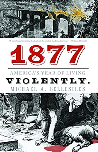e97da1a65399 1877: America's Year of Living Violently: Michael A. Bellesiles ...