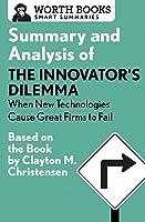 Summary And Analysis Of The Innovator's Dilemma: