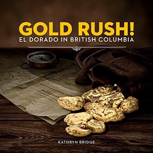 6385 Series - Gold Rush!: El Dorado in British Columbia (Souvenir Catalogue series, 14ISSN 2291-6385)