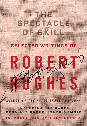 The Spectacle of Skill: Selected Writings of Robert Hughes