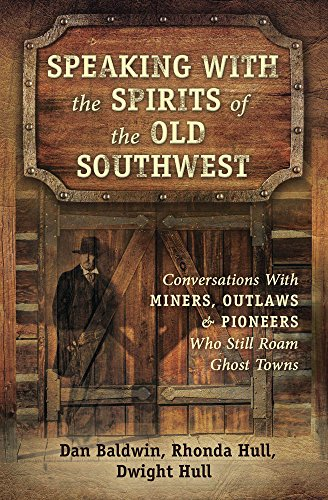 irits of the Old Southwest: Conversations With Miners, Outlaws & Pioneers Who Still Roam Ghost Towns ()