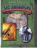 Vasco Nuanez de Balboa and the Discovery of the South Sea, Hal Marcovitz, 0791064298
