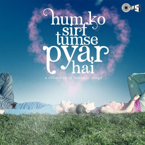 Humko Sirf Tumse Pyar Hai (A Collection of Romantic Songs)