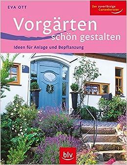 Entzuckend Vorgärten Schön Gestalten: Ideen Für Anlage Und Bepflanzung: Amazon.de: Eva  Ott, Sylvia Bespaluk: Bücher