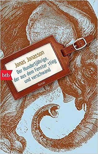 Jonas Jonasson: Der Hundertjährige, der aus dem Fenster stieg und verschwand (btb)
