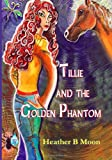 Tillie and the Golden Phantom, Heather B. Moon, 1628680199