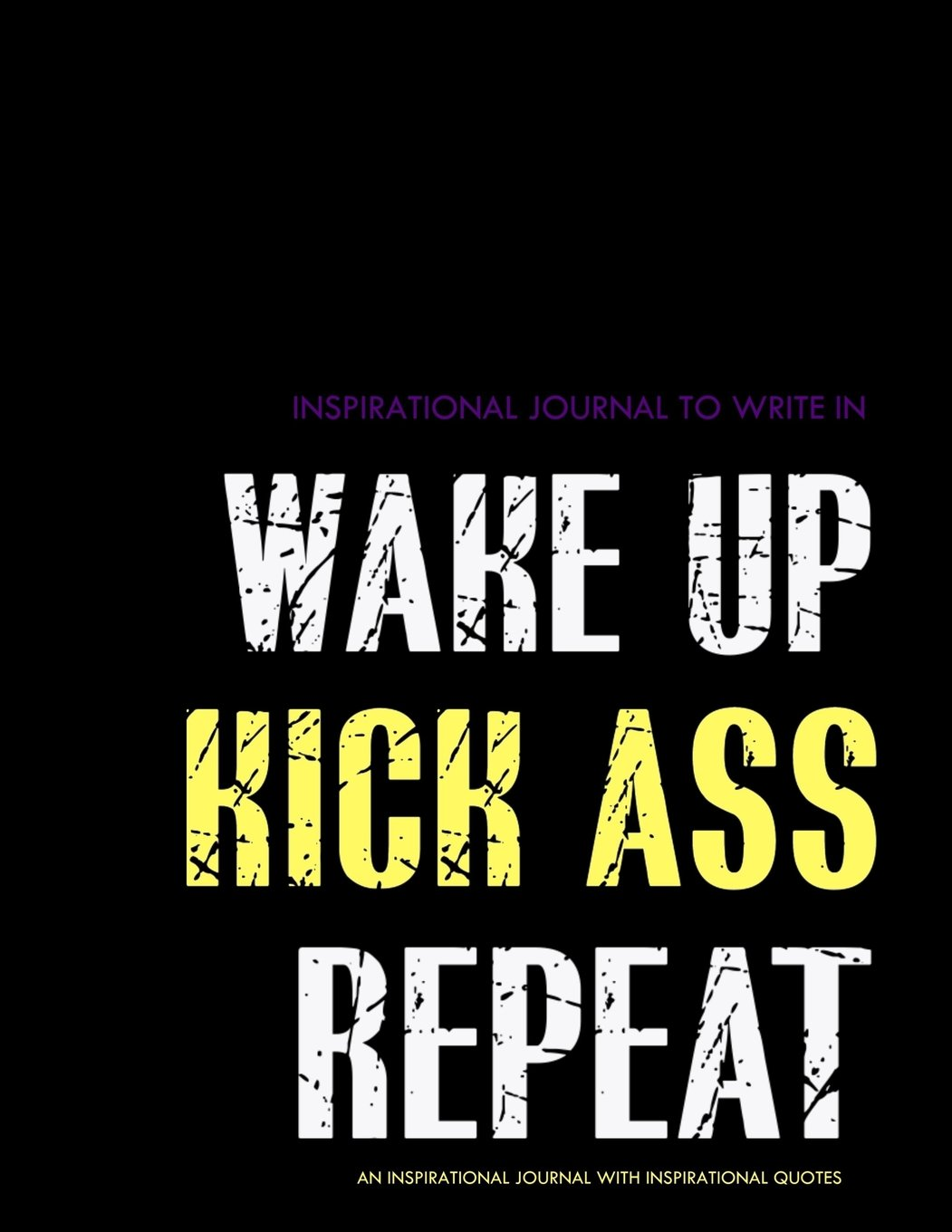 Inspirational Journal To Write In Wake Up Kick Ass Repeat An