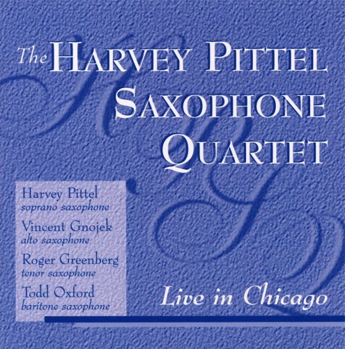 The Harvey Pittel Saxophone Quartet Live In Chicago by Mark Custom Recording Service, Inc.