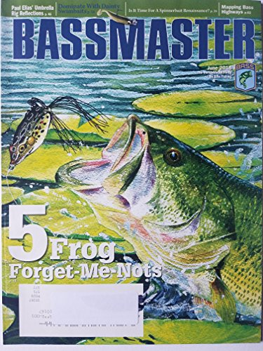 Bassmaster: The Worldwide Authority of Bass Fishing June 2016-5 Frog Forget-Me-Nots/Mapping Bass Highways/Paul Elias' Umbrella Rig Reflections