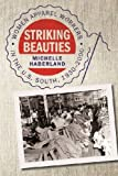 "Michelle Haberland, ""Striking Beauties: Women Apparel Workers in the U.S. South, 1930-2000"" (U Georgia Press, 2015)"