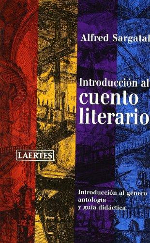 INTRODUCCION AL CUENTO LITERARIO: INTRODUCCION AL GENERO, ANTOLOG IA Y GUIA DIDACTICA