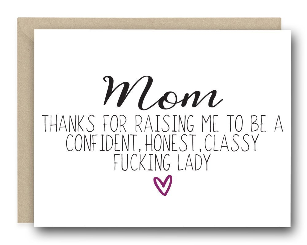 Funny Mother's Day Card - Mom Thanks For Raising Me To Be A Confident, Honest, Classy F*cking Lady