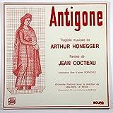 Antigone: Tragedie Musicale De Arthur Honegger Paroles De Jean Cocteau (Adaptation Libre D'Apres Sophocle)