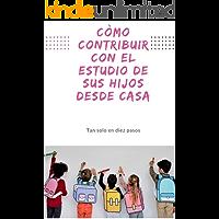 Cómo contribuir con el estudio de sus hijos desde casa: Còmo ayudar estudiar a sus hijos en la cuarentena