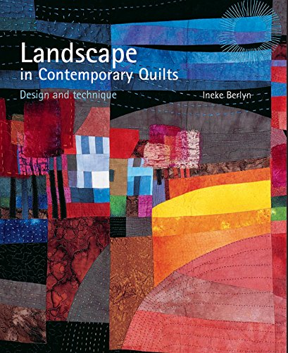 Landscape In Contemporary Quilts Design And Technique Ineke Berlyn