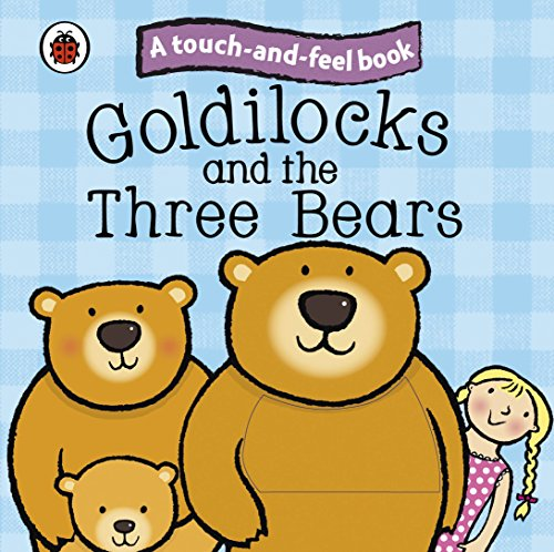 Touch and Feel Fairy Tales Goldilocks and the Three Bears (Ladybird Tales) ()