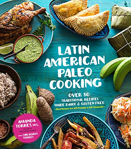 (Latin American Paleo Cooking: Over 80 Traditional Recipes Made Grain and Gluten)