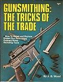 Gunsmithing, J. B. Wood, 0910676461