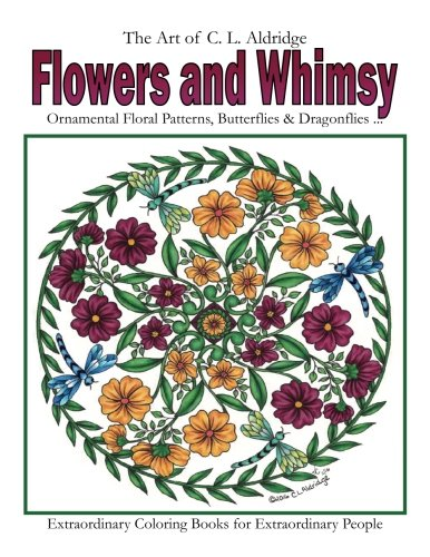 Amazon Flowers And Whimsy Ornamental Floral Patterns Whimsical Butterflies Dragonflies More 9781540731814 C L Aldridge Books