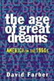 The Age of Great Dreams, David Farber, 0809024012