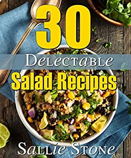 30 Delectable Salad Recipes by [Sallie Stone]