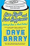 img - for Live Right and Find Happiness (Although Beer is Much Faster): Life Lessons and Other Ravings from Dave Barry book / textbook / text book