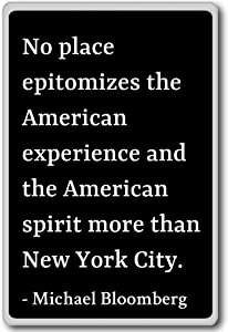 No place epitomizes the American experien... - Michael Bloomberg quotes fridge magnet, Black