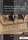 Rebuilding Anatolia after the Mongol Conquest: Islamic Architecture in the Lands of Rum, 1240-1330 (Birmingham Byzantine and Ottoman Studies)