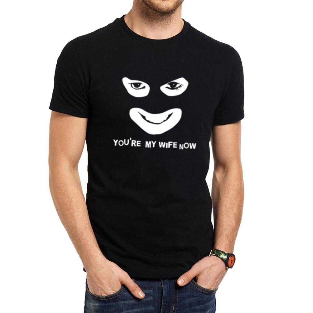 Loo Show S You Re My Wife Now Funny Face Casual T Shirts Tee