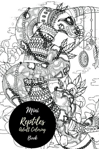 Download Mini Reptile Adult Coloring Book: Travel To Go, Small Portable Stress Relieving, Relaxing Coloring Book For Grownups, Men, & Women. Easy, Moderate & Intricate One Sided Designs For Relaxation. Text fb2 book