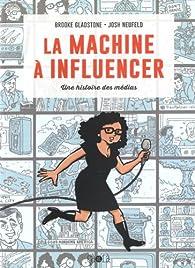La machine à influencer : Une histoire des médias par Brooke Gladstone