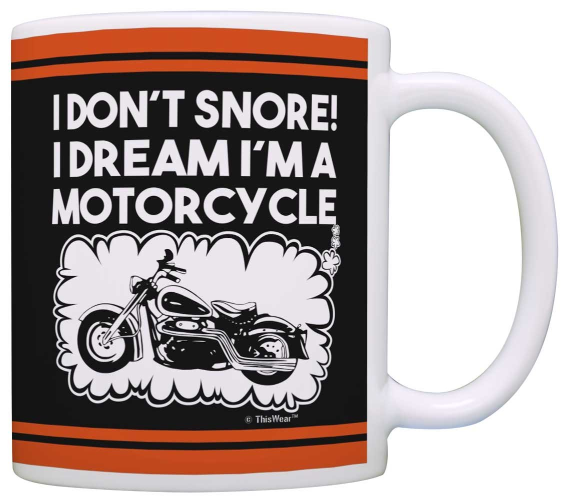 I Don't Snore I Dream I'm a Motorcycle - Coffee Cup