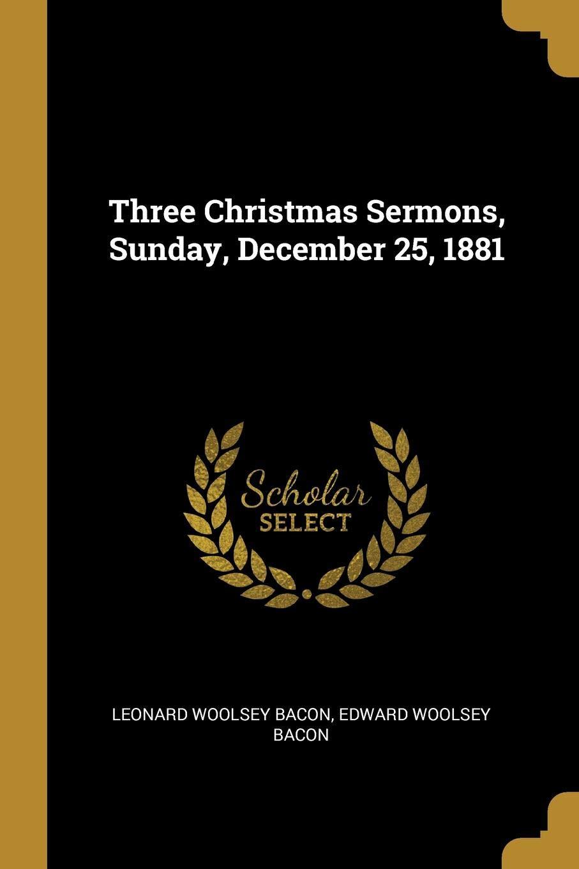 Three Christmas Sermons, Sunday, December 25, 1881: Leonard