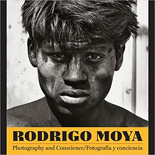 Rodrigo Moya: Photography and Conscience/Fotografía y conciencia (Southwestern & Mexican Photography Series, The Wittliff Collections at Texas State University)