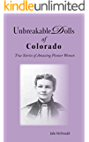 Sixteen, True, Short Stories of Pioneer Women:  Unbreakable Dolls of Colorado