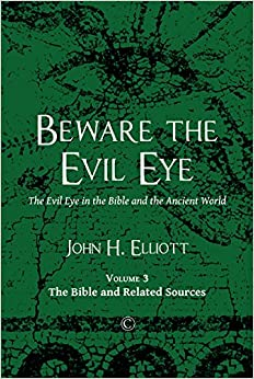 Book Beware the Evil Eye: The Evil Eye in the Bible and the Ancient World (Volume 3: the Bible and Related Sources)