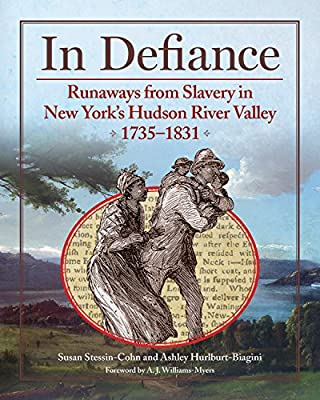 In Defiance: Runaways from Slavery in New York's Hudson River Valley, 1735-1831