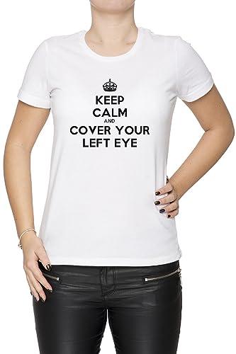 Keep Calm And Cover Your Left Eye Mujer Camiseta Cuello Redondo Blanco Manga Corta Todos Los Tamaños...