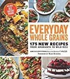 Everyday Whole Grains: 175 New Recipes from Amaranth to Wild Rice, Includes Every Ancient Grain