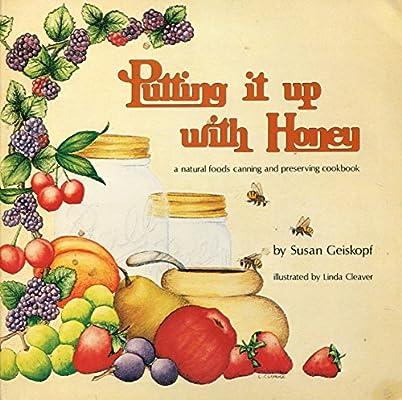 Putting It Up With Honey A Natural Foods Canning And Preserving Cookbook Geiskopf Susan Geiskopf Hadler Susann 9780930356132 Books Amazon Ca