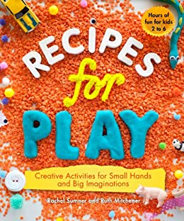 Recipes For Play Creative Activities For Small Hands And Big