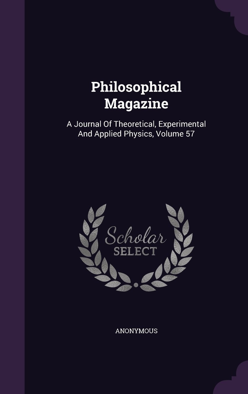 Download Philosophical Magazine: A Journal of Theoretical, Experimental and Applied Physics, Volume 57 pdf epub