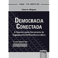 Democracia Conectada - A Internet como Ferramenta de Engajamento Político-Democrático - Coleção FGV Direito Rio